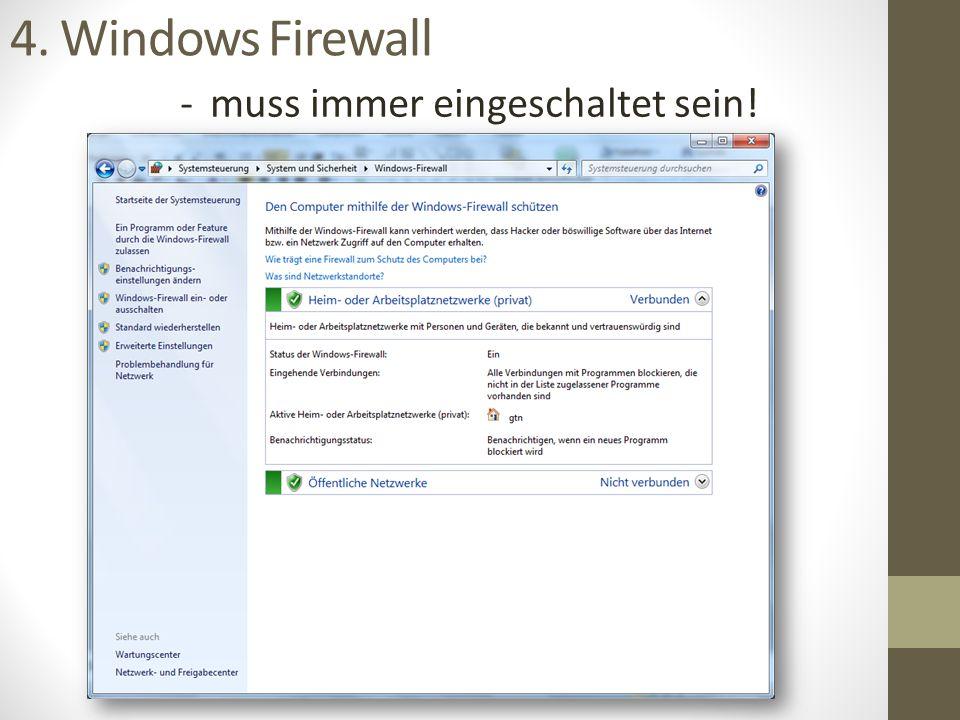 4. Windows Firewall -muss immer eingeschaltet sein!