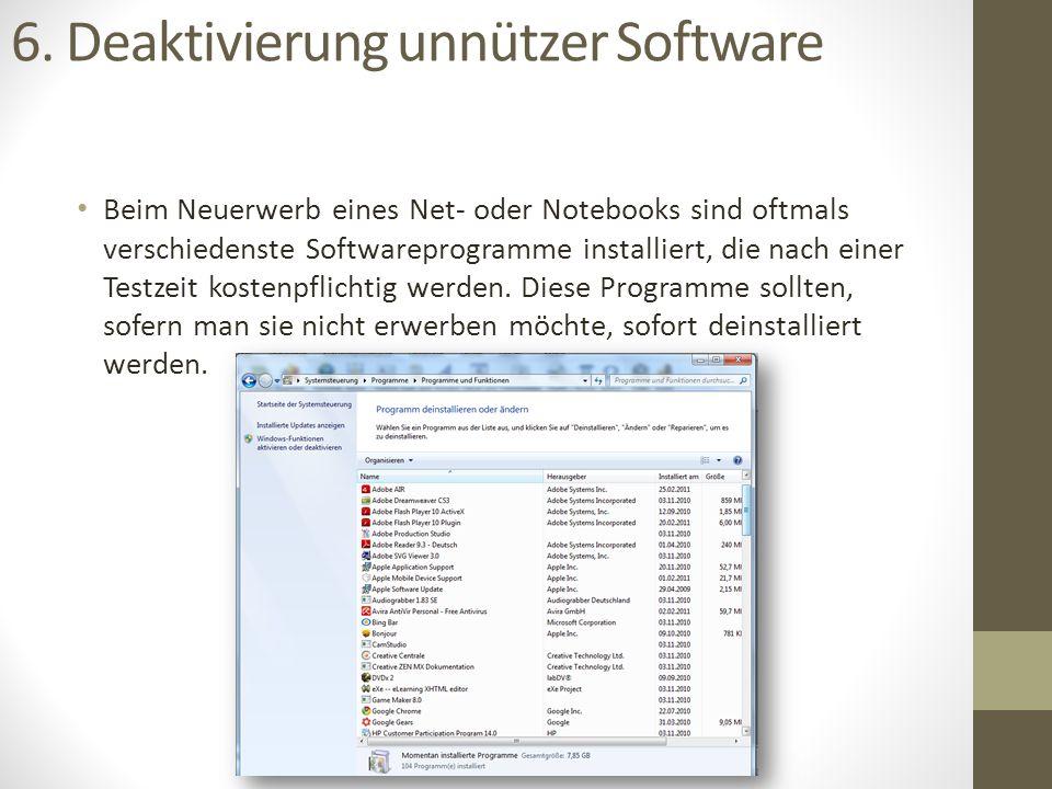 6. Deaktivierung unnützer Software Beim Neuerwerb eines Net- oder Notebooks sind oftmals verschiedenste Softwareprogramme installiert, die nach einer