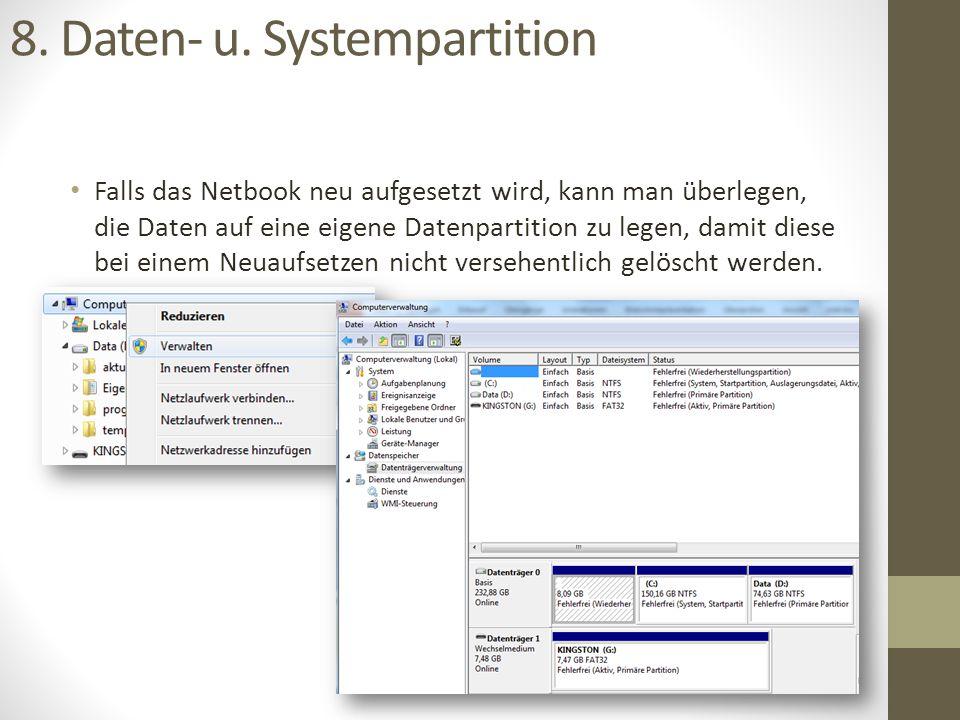 8. Daten- u. Systempartition Falls das Netbook neu aufgesetzt wird, kann man überlegen, die Daten auf eine eigene Datenpartition zu legen, damit diese