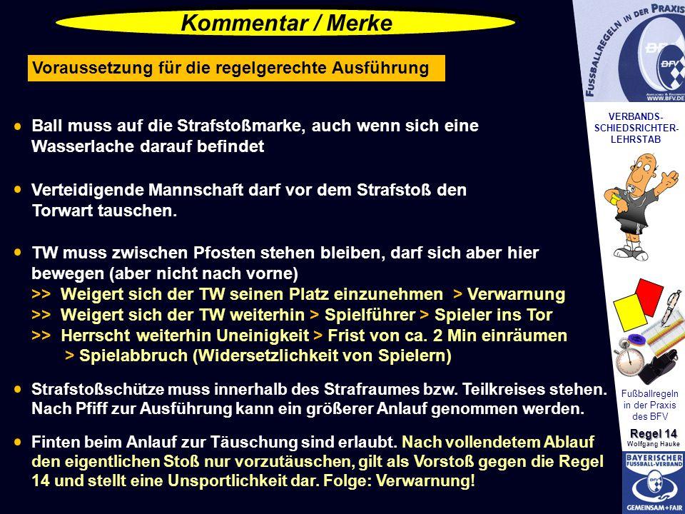 VERBANDS- SCHIEDSRICHTER- LEHRSTAB Fußballregeln in der Praxis des BFV Regel 14 Wolfgang Hauke Ball muss auf die Strafstoßmarke, auch wenn sich eine W