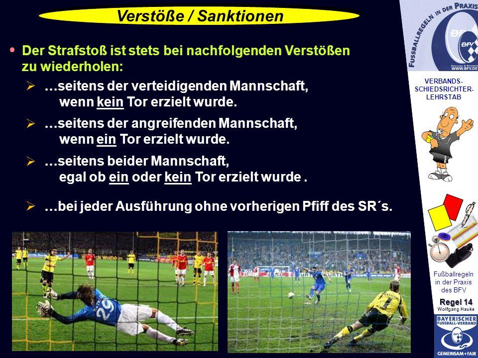 VERBANDS- SCHIEDSRICHTER- LEHRSTAB Fußballregeln in der Praxis des BFV Regel 14 Wolfgang Hauke Verstöße / Sanktionen Der Strafstoß ist stets bei nachf