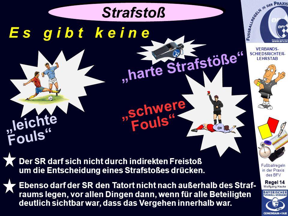 "VERBANDS- SCHIEDSRICHTER- LEHRSTAB Fußballregeln in der Praxis des BFV Regel 14 Wolfgang Hauke oder E s g i b t k e i n e ""schwere Fouls"" oder ""harte"