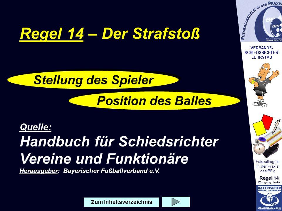 VERBANDS- SCHIEDSRICHTER- LEHRSTAB Fußballregeln in der Praxis des BFV Regel 14 Wolfgang Hauke Schüsse von der Strafstoßmarke (11-Meter-Schießen) In diesem Fall muss der SR seine Entscheidung, welche eine Tatsachenentscheidung ist, nicht rechtfertigen!