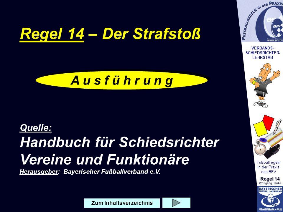 VERBANDS- SCHIEDSRICHTER- LEHRSTAB Fußballregeln in der Praxis des BFV Regel 14 Wolfgang Hauke A u s f ü h r u n g Der muss den Strafstoß durch PFIFF freigeben.