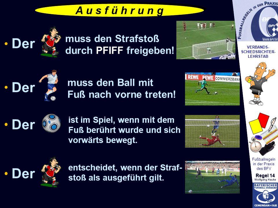 VERBANDS- SCHIEDSRICHTER- LEHRSTAB Fußballregeln in der Praxis des BFV Regel 14 Wolfgang Hauke Vergehen/Sanktionen Nachdem der Schiedsrichter das Zeichen zur Ausführung gegeben hat und bevor der Ball im Spiel ist ergeben Sich nachfolgende Regelverstöße: Der Schütze verstößt gegen die Spielregeln: Geht der Ball ins Tor, wird der Strafstoß wiederholt.