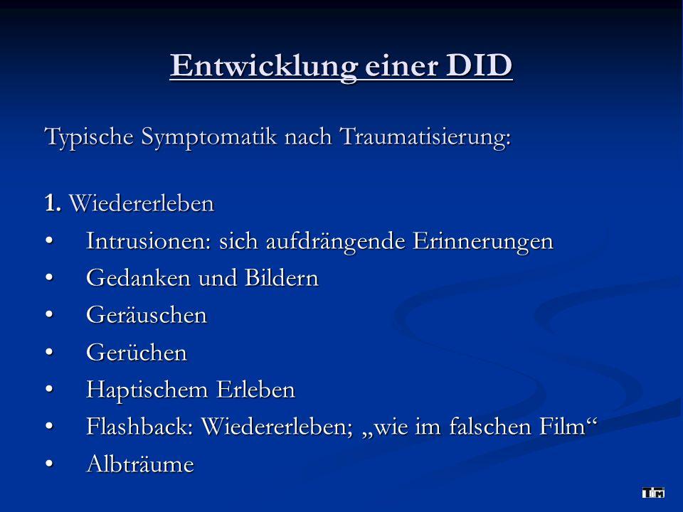 Entwicklung einer DID Typische Symptomatik nach Traumatisierung: 2.