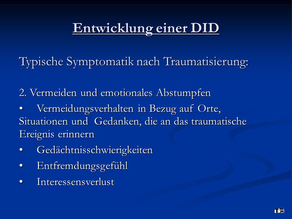 Entwicklung einer DID Typische Symptomatik nach Traumatisierung: 3.