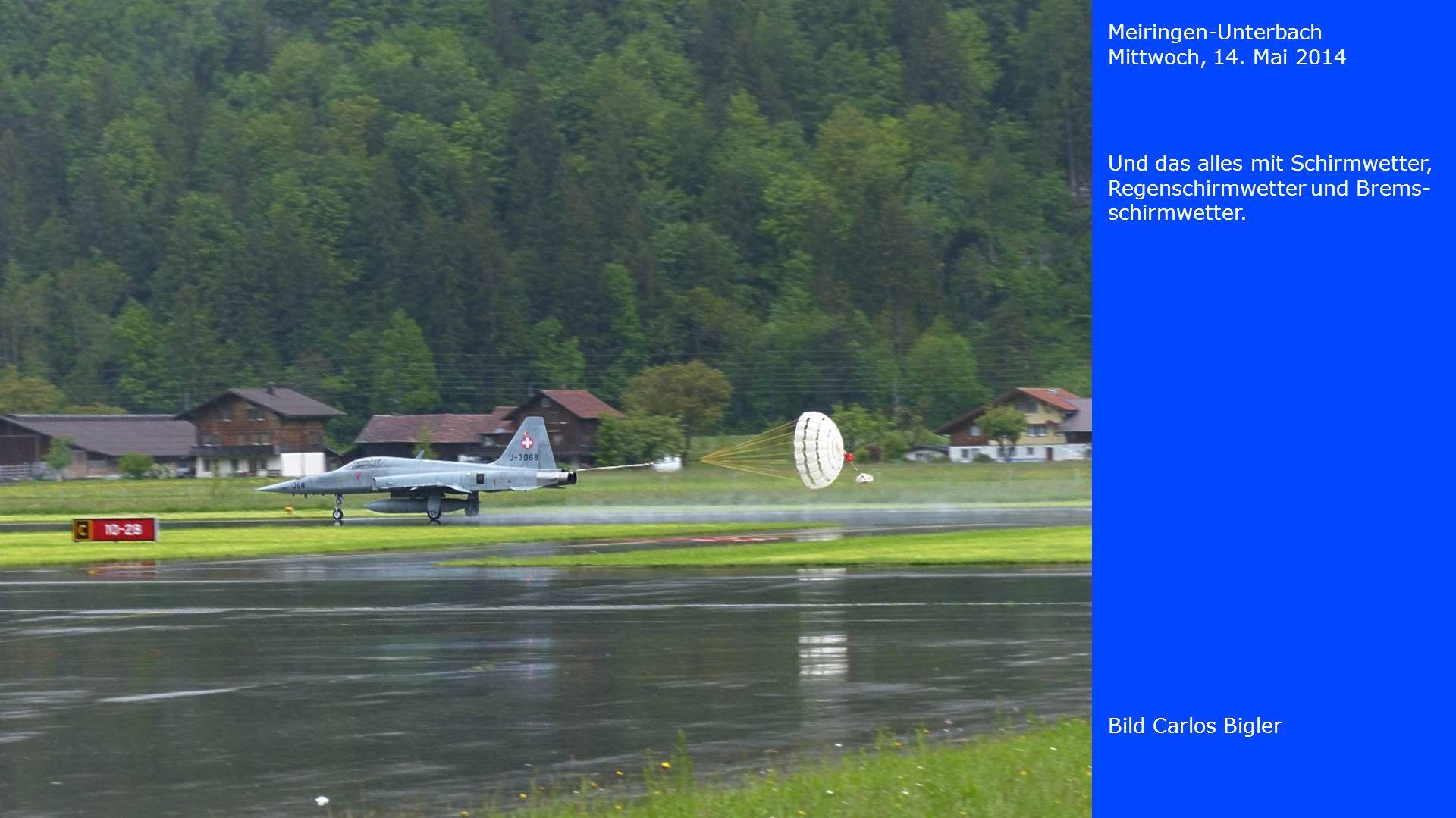 Meiringen-Unterbach Mittwoch, 14. Mai 2014 Und das alles mit Schirmwetter, Regenschirmwetter und Brems- schirmwetter. Bild Carlos Bigler
