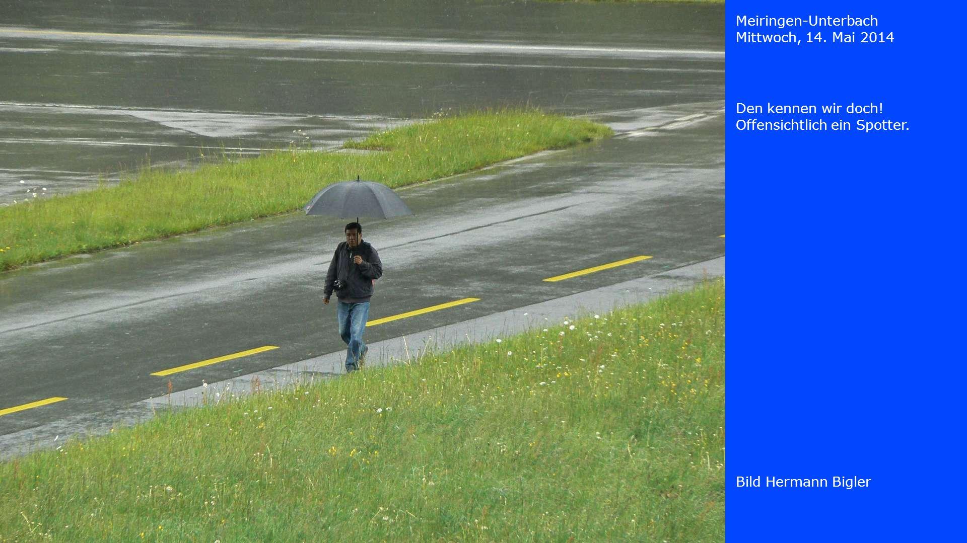Meiringen-Unterbach Mittwoch, 14. Mai 2014 Bild Hermann Bigler Den kennen wir doch! Offensichtlich ein Spotter.
