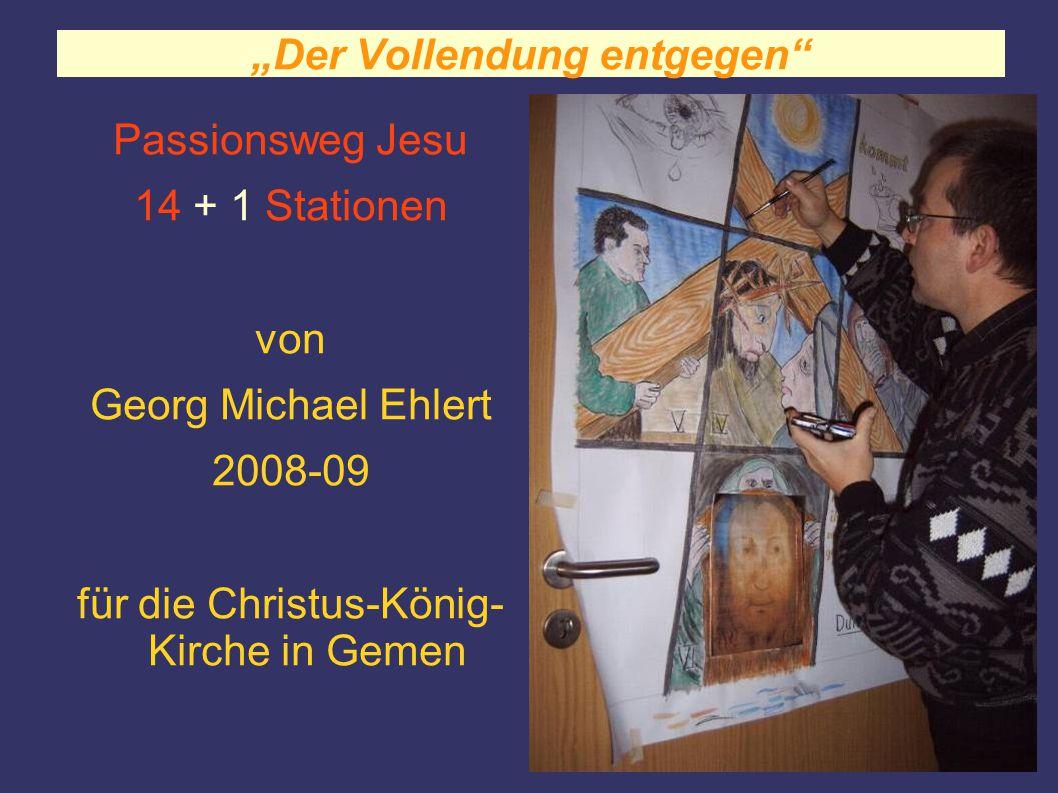 """""""Der Vollendung entgegen"""" Passionsweg Jesu 14 + 1 Stationen von Georg Michael Ehlert 2008-09 für die Christus-König- Kirche in Gemen"""