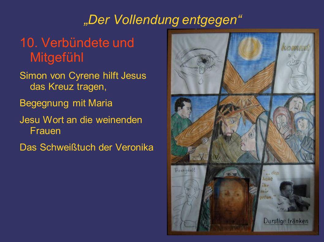 """""""Der Vollendung entgegen"""" 10. Verbündete und Mitgefühl Simon von Cyrene hilft Jesus das Kreuz tragen, Begegnung mit Maria Jesu Wort an die weinenden F"""