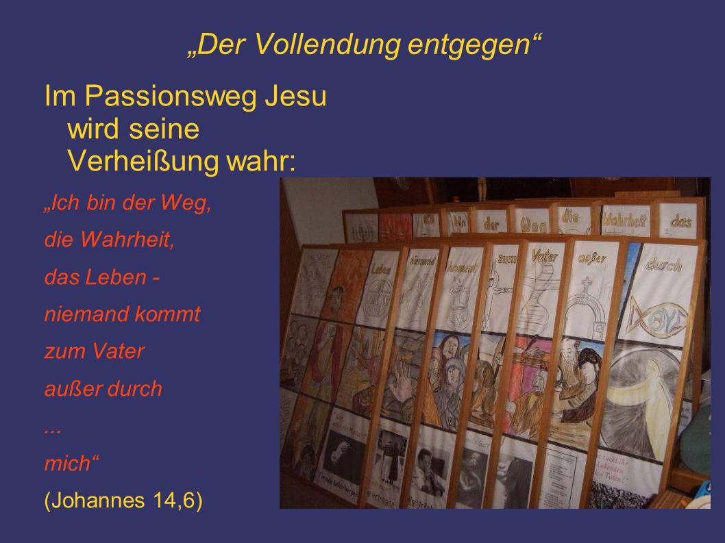 """""""Der Vollendung entgegen"""" Im Passionsweg Jesu wird seine Verheißung wahr: """"Ich bin der Weg, die Wahrheit, das Leben - niemand kommt zum Vater außer du"""