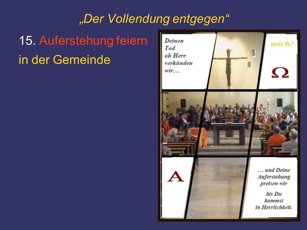 """""""Der Vollendung entgegen"""" 15. Auferstehung feiern in der Gemeinde"""