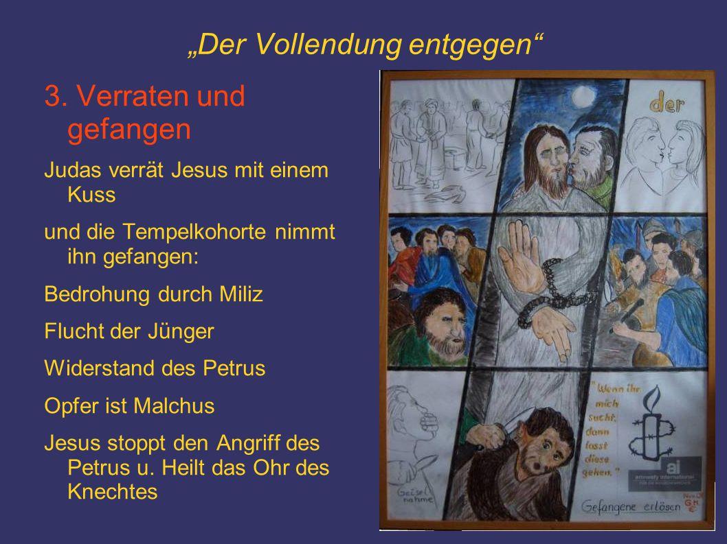 """""""Der Vollendung entgegen"""" 3. Verraten und gefangen Judas verrät Jesus mit einem Kuss und die Tempelkohorte nimmt ihn gefangen: Bedrohung durch Miliz F"""