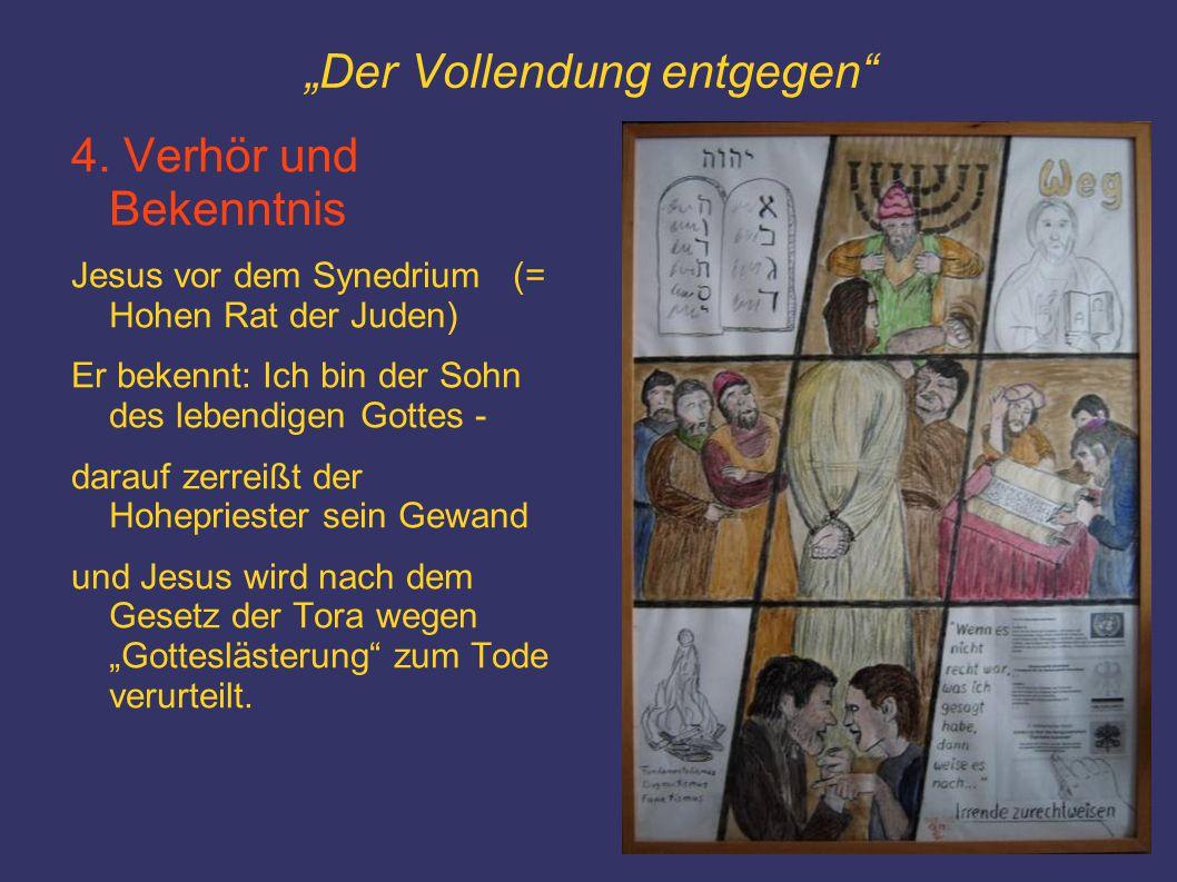 """""""Der Vollendung entgegen"""" 4. Verhör und Bekenntnis Jesus vor dem Synedrium (= Hohen Rat der Juden) Er bekennt: Ich bin der Sohn des lebendigen Gottes"""