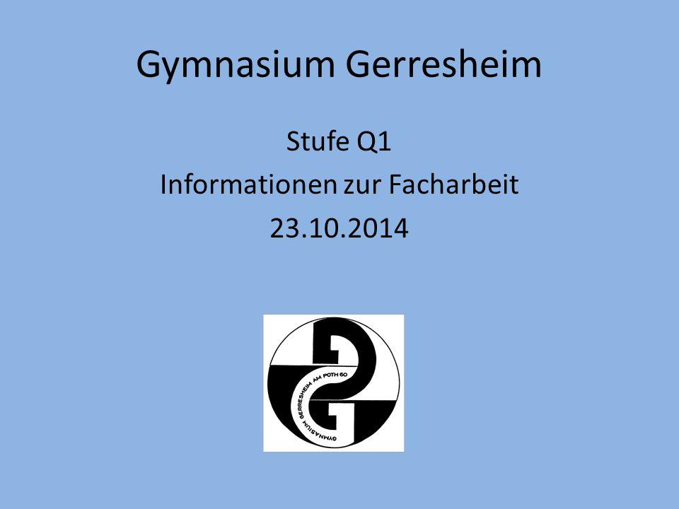 Gymnasium Gerresheim Stufe Q1 Informationen zur Facharbeit 23.10.2014