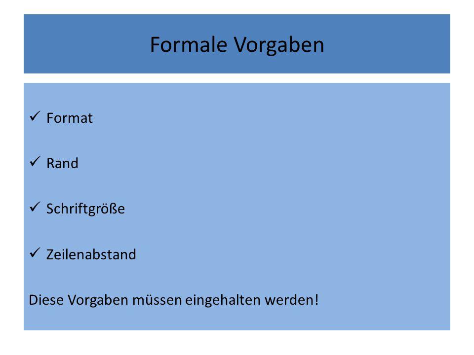 Formale Vorgaben Format Rand Schriftgröße Zeilenabstand Diese Vorgaben müssen eingehalten werden!