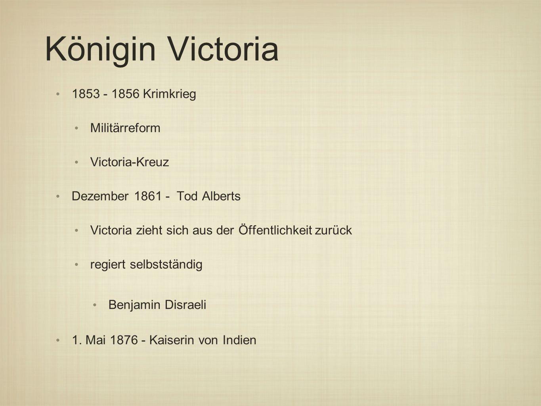 Königin Victoria 1853 - 1856 Krimkrieg Militärreform Victoria-Kreuz Dezember 1861 - Tod Alberts Victoria zieht sich aus der Öffentlichkeit zurück regiert selbstständig Benjamin Disraeli 1.