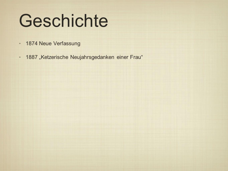 """Geschichte 1874 Neue Verfassung 1887 """"Ketzerische Neujahrsgedanken einer Frau"""