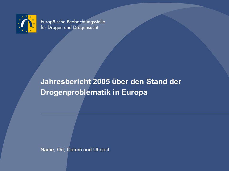 Jahresbericht 2005 über den Stand der Drogenproblematik in Europa Name, Ort, Datum und Uhrzeit