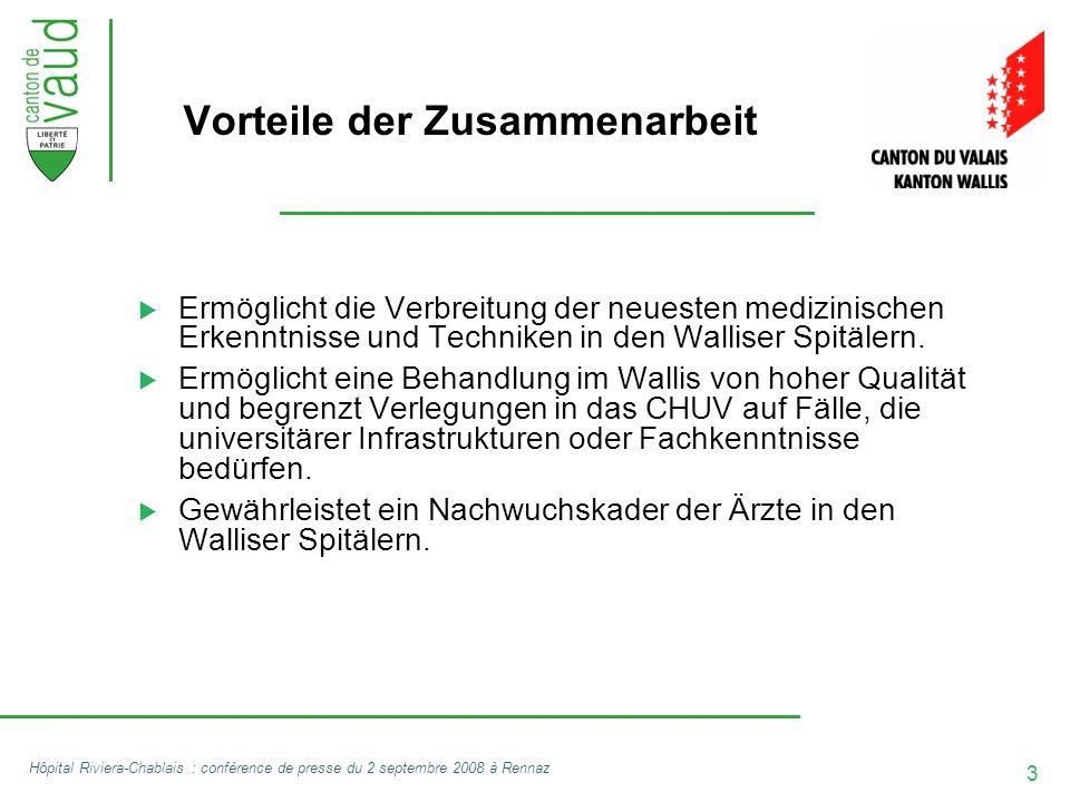 3 Hôpital Riviera-Chablais : conférence de presse du 2 septembre 2008 à Rennaz Vorteile der Zusammenarbeit  Ermöglicht die Verbreitung der neuesten medizinischen Erkenntnisse und Techniken in den Walliser Spitälern.