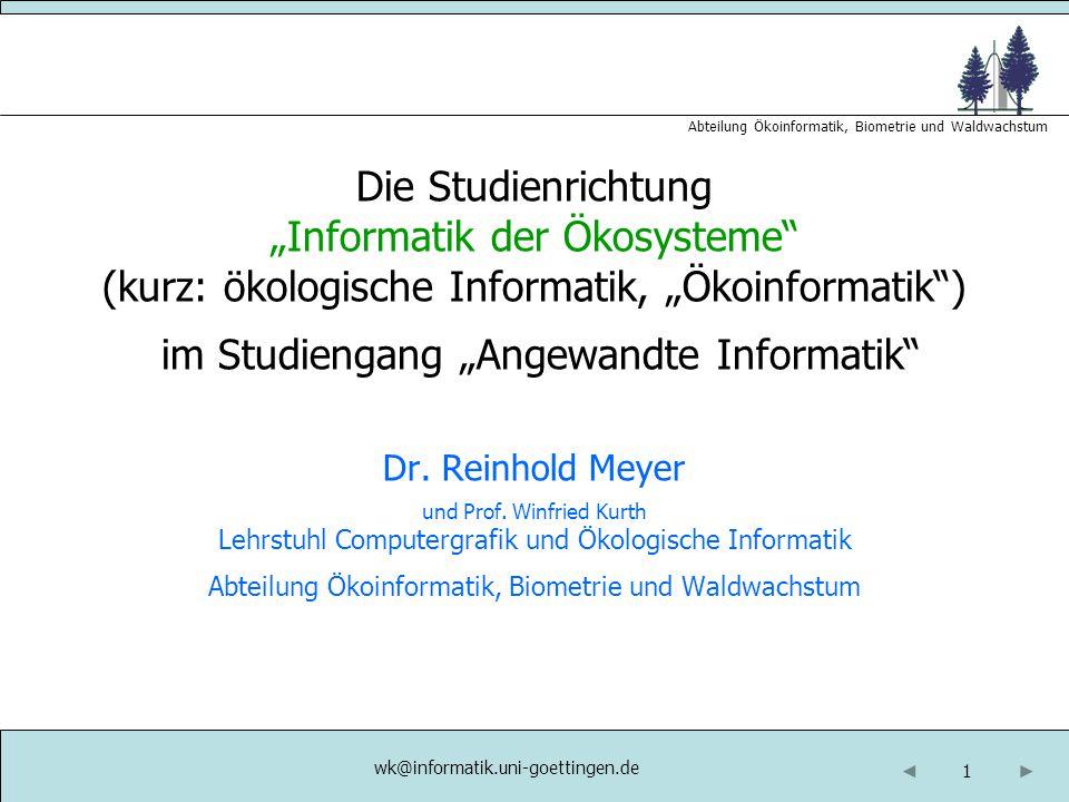 """1 Abteilung Ökoinformatik, Biometrie und Waldwachstum wk@informatik.uni-goettingen.de Die Studienrichtung """"Informatik der Ökosysteme"""" (kurz: ökologisc"""