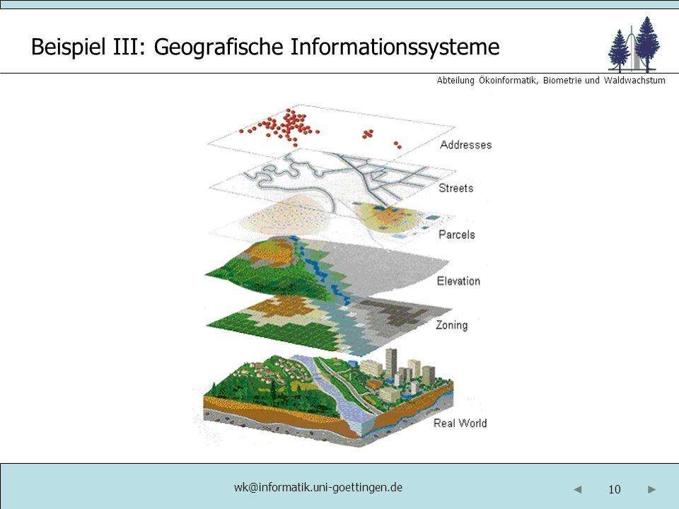 10 Abteilung Ökoinformatik, Biometrie und Waldwachstum Beispiel III: Geografische Informationssysteme wk@informatik.uni-goettingen.de