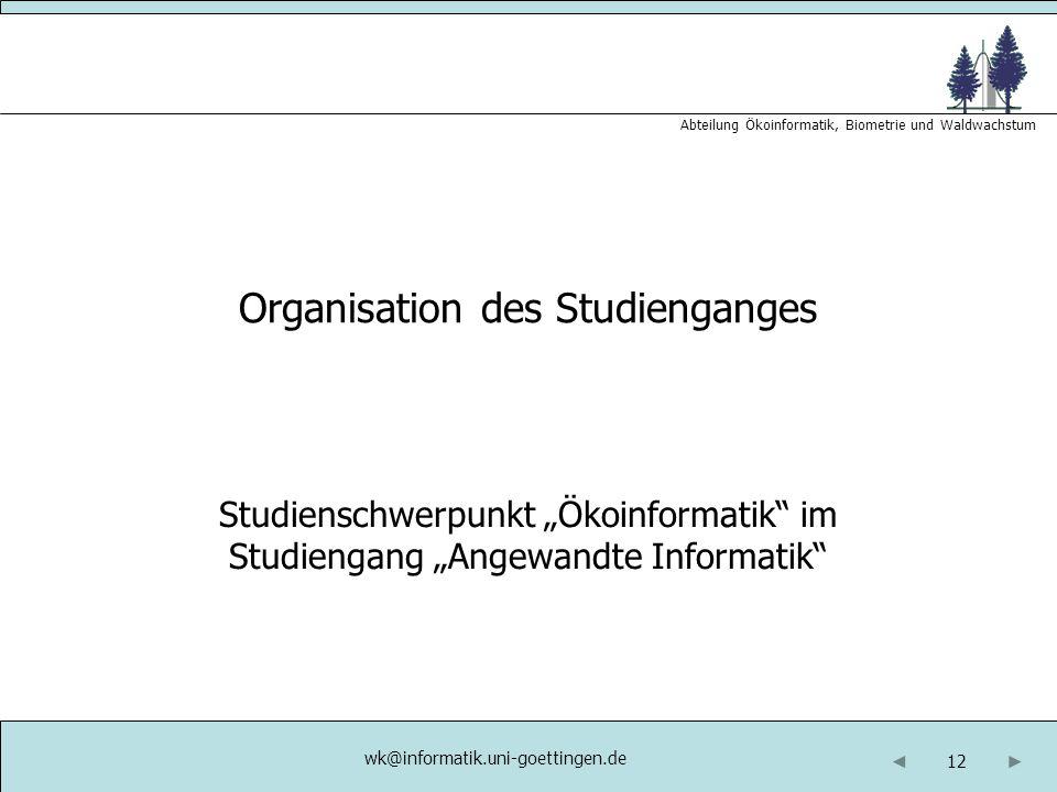 """12 Abteilung Ökoinformatik, Biometrie und Waldwachstum Organisation des Studienganges Studienschwerpunkt """"Ökoinformatik"""" im Studiengang """"Angewandte In"""