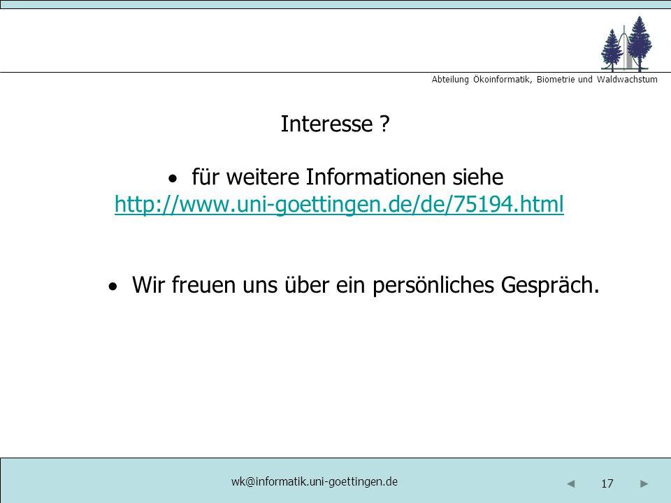 17 Abteilung Ökoinformatik, Biometrie und Waldwachstum Interesse ?  für weitere Informationen siehe http://www.uni-goettingen.de/de/75194.htmlhttp://