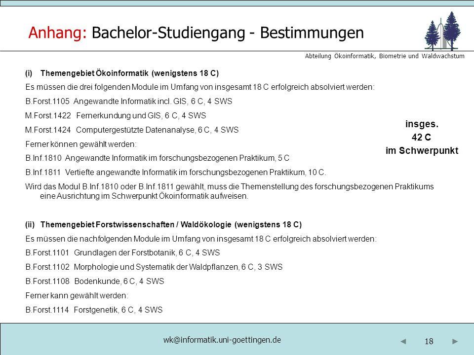 18 Abteilung Ökoinformatik, Biometrie und Waldwachstum Anhang: Bachelor-Studiengang - Bestimmungen wk@informatik.uni-goettingen.de insges. 42 C im Sch
