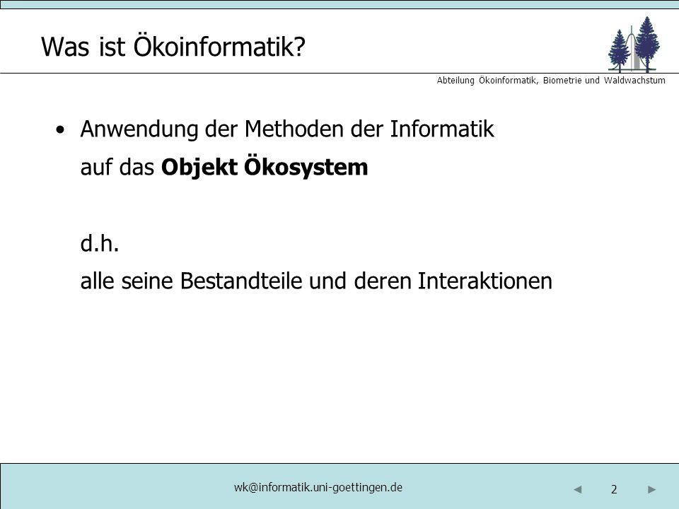2 Abteilung Ökoinformatik, Biometrie und Waldwachstum wk@informatik.uni-goettingen.de Was ist Ökoinformatik? Anwendung der Methoden der Informatik auf