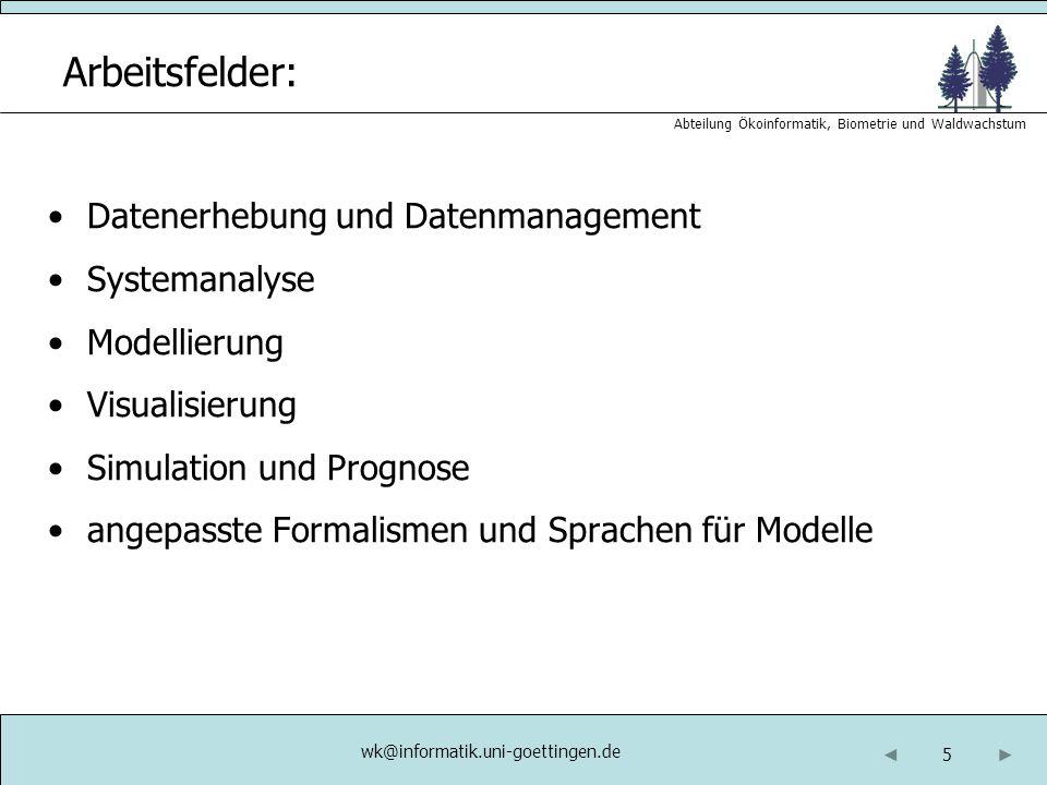 5 Abteilung Ökoinformatik, Biometrie und Waldwachstum Arbeitsfelder: Datenerhebung und Datenmanagement Systemanalyse Modellierung Visualisierung Simul