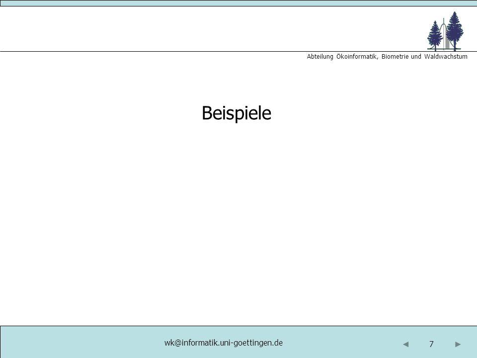 7 Abteilung Ökoinformatik, Biometrie und Waldwachstum Beispiele wk@informatik.uni-goettingen.de