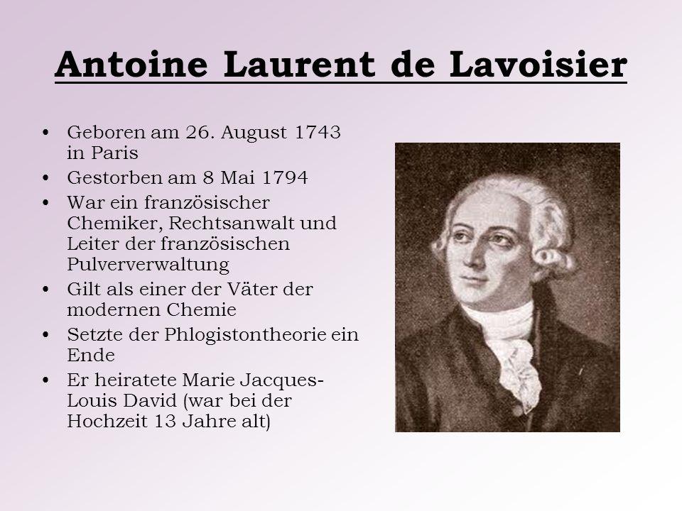 Antoine Laurent de Lavoisier Geboren am 26. August 1743 in Paris Gestorben am 8 Mai 1794 War ein französischer Chemiker, Rechtsanwalt und Leiter der f