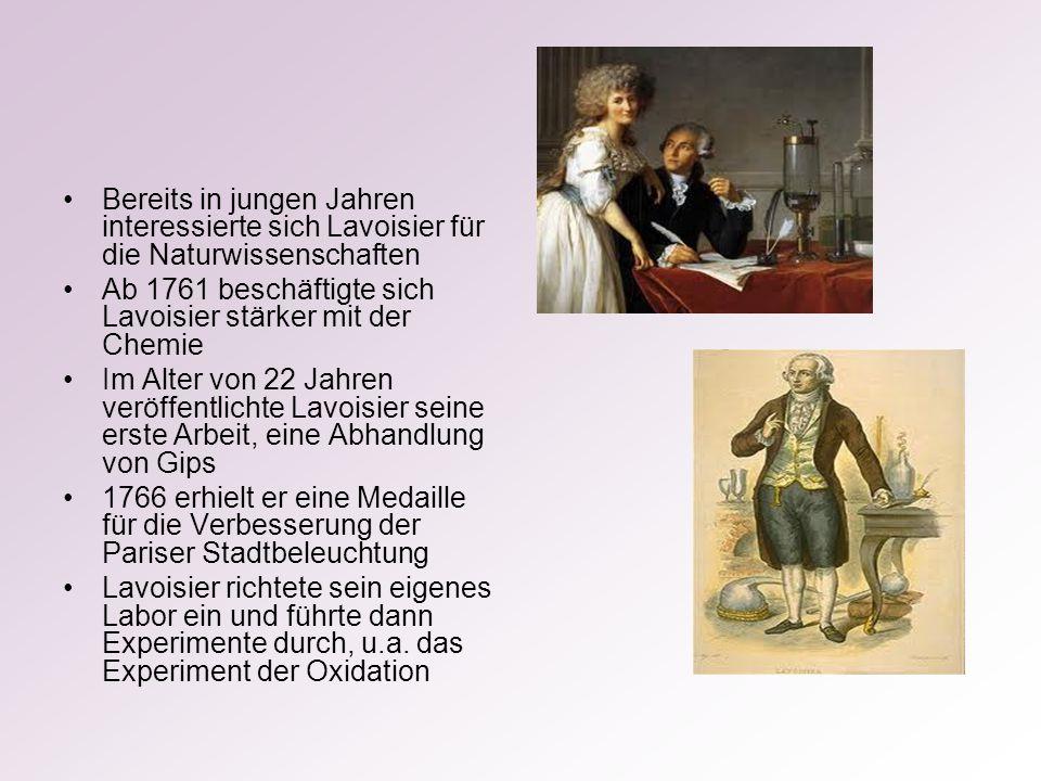 Bereits in jungen Jahren interessierte sich Lavoisier für die Naturwissenschaften Ab 1761 beschäftigte sich Lavoisier stärker mit der Chemie Im Alter