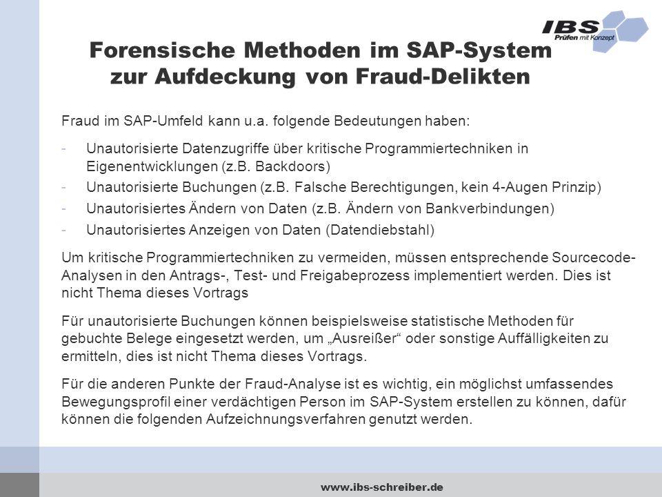 www.ibs-schreiber.de Forensische Methoden im SAP-System zur Aufdeckung von Fraud-Delikten Fraud im SAP-Umfeld kann u.a. folgende Bedeutungen haben: -U