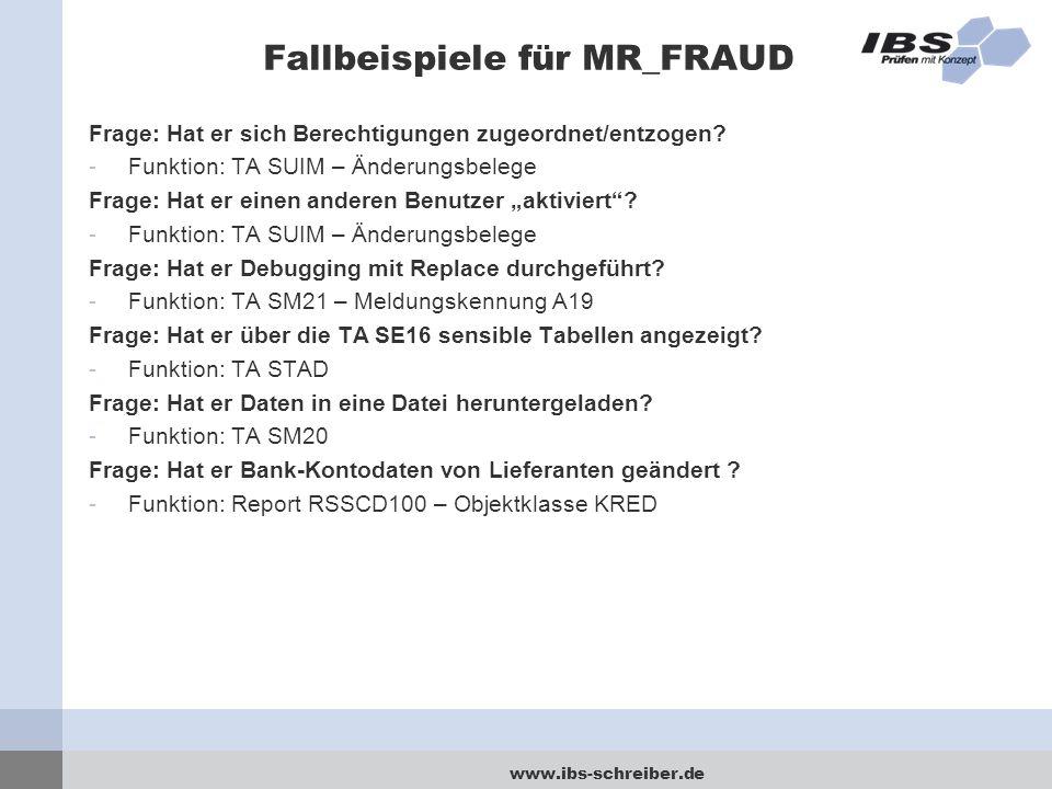 www.ibs-schreiber.de Fallbeispiele für MR_FRAUD Frage: Hat er sich Berechtigungen zugeordnet/entzogen? -Funktion: TA SUIM – Änderungsbelege Frage: Hat