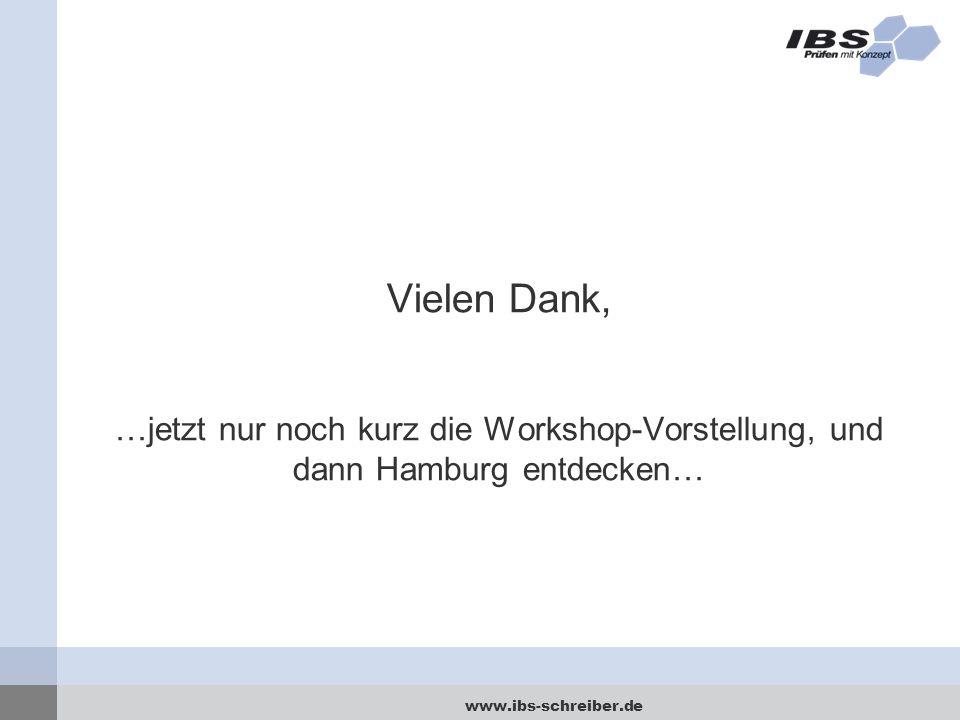 www.ibs-schreiber.de Vielen Dank, …jetzt nur noch kurz die Workshop-Vorstellung, und dann Hamburg entdecken…