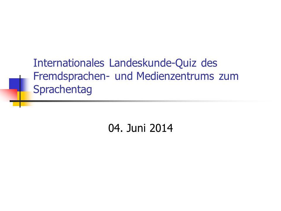 Internationales Landeskunde-Quiz des Fremdsprachen- und Medienzentrums zum Sprachentag 04. Juni 2014