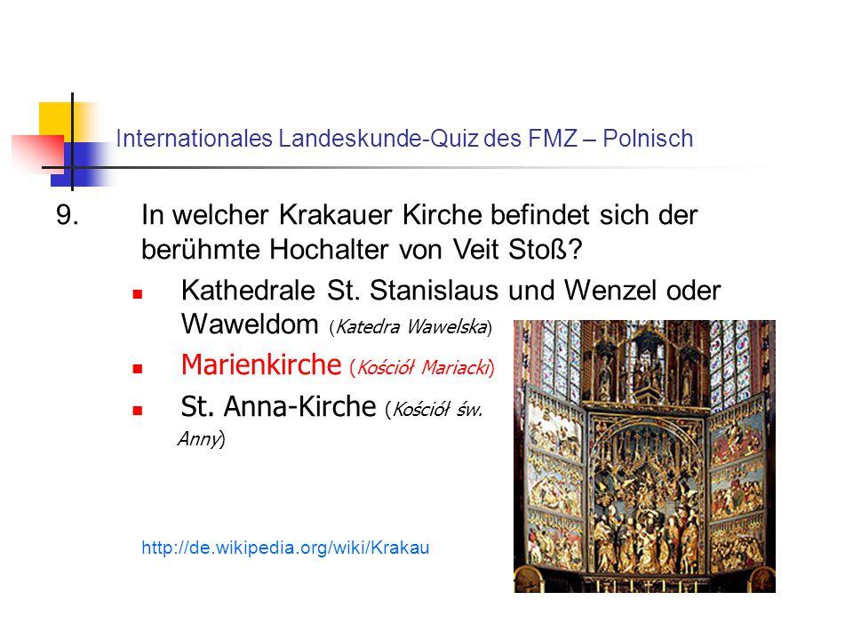 Internationales Landeskunde-Quiz des FMZ – Polnisch 9.In welcher Krakauer Kirche befindet sich der berühmte Hochalter von Veit Stoß? Kathedrale St. St