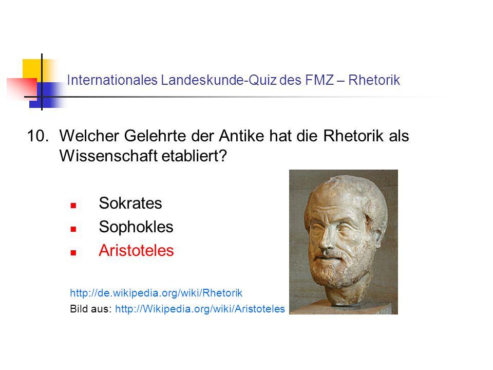 Internationales Landeskunde-Quiz des FMZ – Rhetorik 10.Welcher Gelehrte der Antike hat die Rhetorik als Wissenschaft etabliert? Sokrates Sophokles Ari