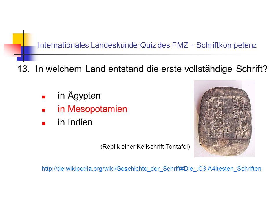 Internationales Landeskunde-Quiz des FMZ – Schriftkompetenz 13.In welchem Land entstand die erste vollständige Schrift? in Ägypten in Mesopotamien in