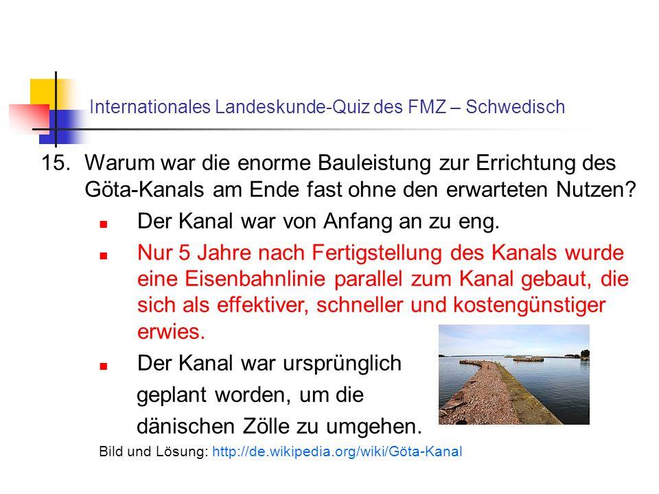 Internationales Landeskunde-Quiz des FMZ – Schwedisch 15.Warum war die enorme Bauleistung zur Errichtung des Göta-Kanals am Ende fast ohne den erwarteten Nutzen.