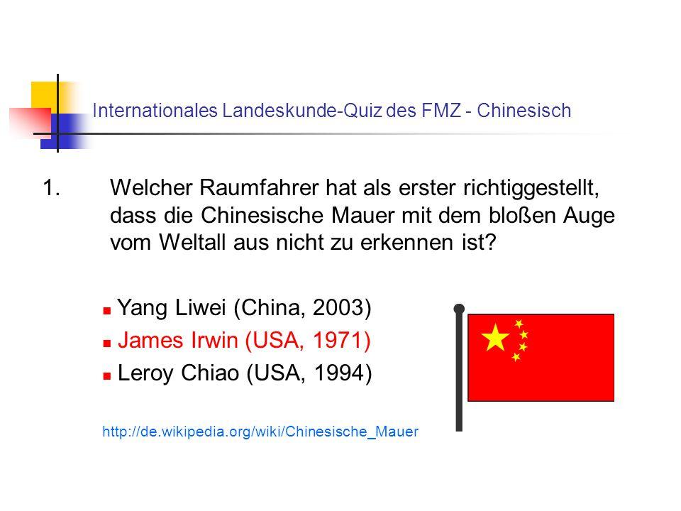 Internationales Landeskunde-Quiz des FMZ - Chinesisch 1. Welcher Raumfahrer hat als erster richtiggestellt, dass die Chinesische Mauer mit dem bloßen