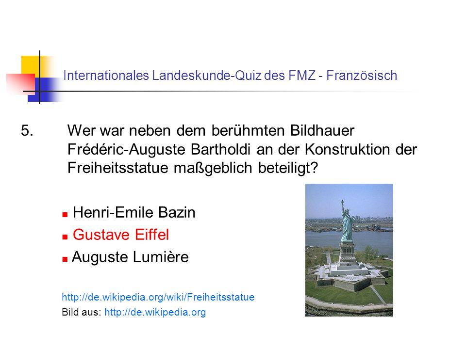 Internationales Landeskunde-Quiz des FMZ - Französisch 5. Wer war neben dem berühmten Bildhauer Frédéric-Auguste Bartholdi an der Konstruktion der Fre