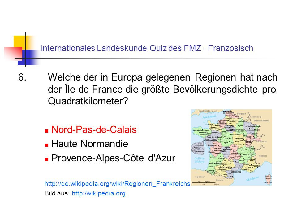 Internationales Landeskunde-Quiz des FMZ - Französisch 6. Welche der in Europa gelegenen Regionen hat nach der Île de France die größte Bevölkerungsdi