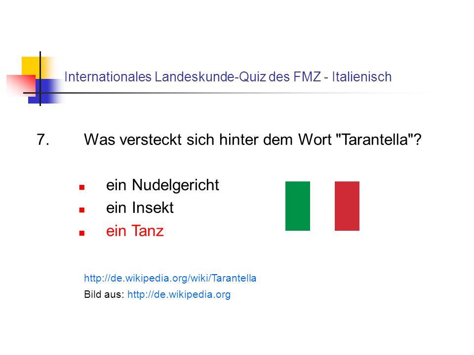 Internationales Landeskunde-Quiz des FMZ - Italienisch 7.Was versteckt sich hinter dem Wort Tarantella .