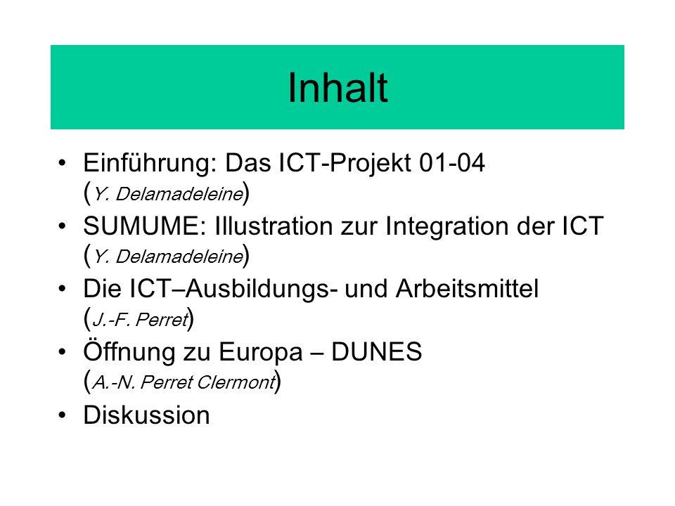 Inhalt Einführung: Das ICT-Projekt 01-04 ( Y. Delamadeleine ) SUMUME: Illustration zur Integration der ICT ( Y. Delamadeleine ) Die ICT–Ausbildungs- u
