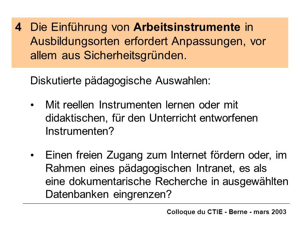 Colloque du CTIE - Berne - mars 2003 4Die Einführung von Arbeitsinstrumente in Ausbildungsorten erfordert Anpassungen, vor allem aus Sicherheitsgründen.