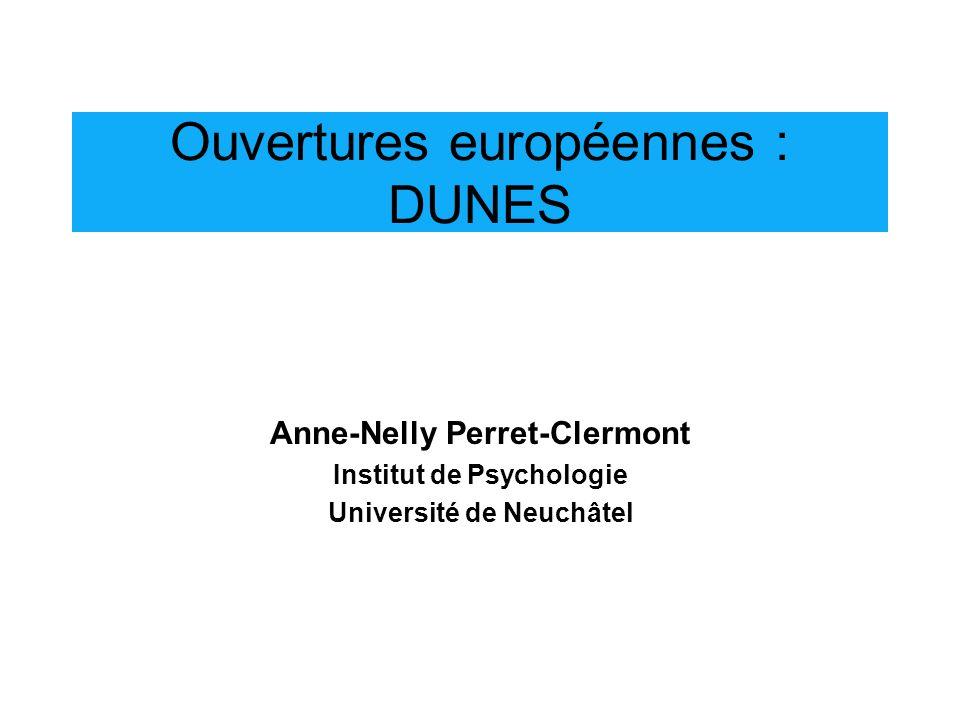 Ouvertures européennes : DUNES Anne-Nelly Perret-Clermont Institut de Psychologie Université de Neuchâtel